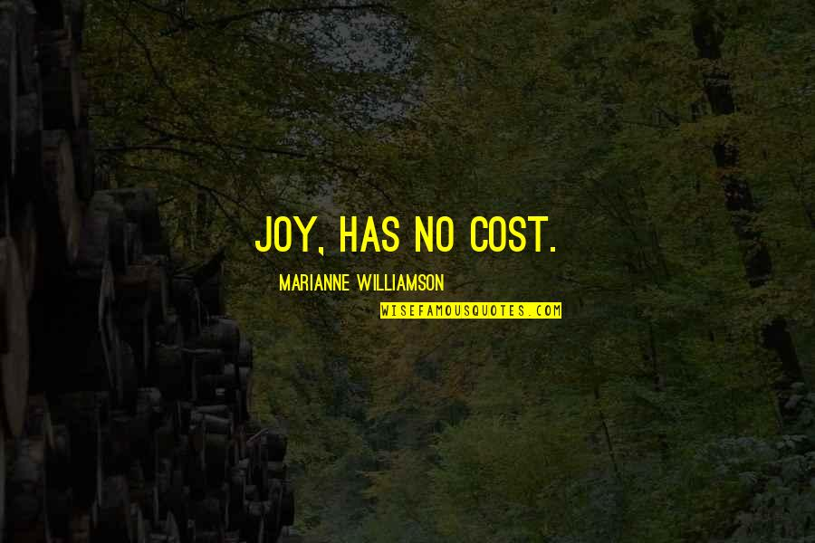 Monsters In Your Head Quotes By Marianne Williamson: Joy, has no cost.