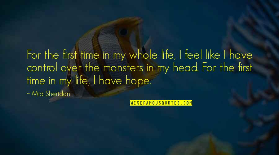 Monsters In Your Head Quotes By Mia Sheridan: For the first time in my whole life,