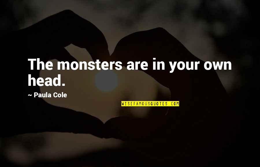 Monsters In Your Head Quotes By Paula Cole: The monsters are in your own head.