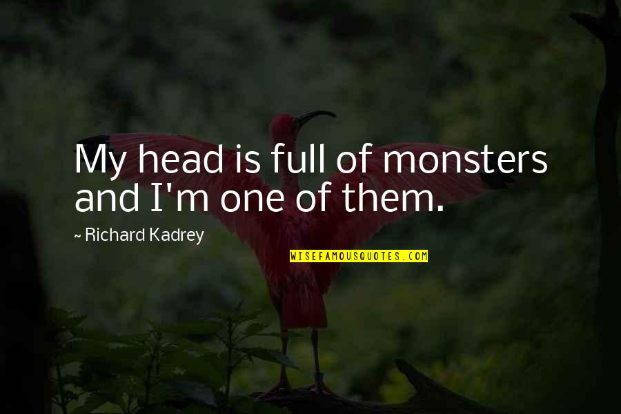 Monsters In Your Head Quotes By Richard Kadrey: My head is full of monsters and I'm