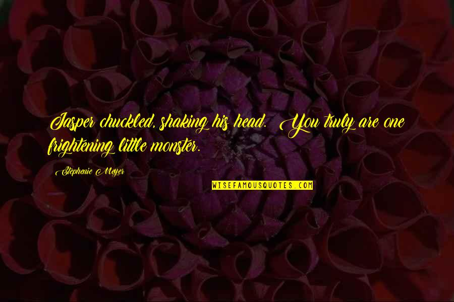 Monsters In Your Head Quotes By Stephenie Meyer: Jasper chuckled, shaking his head. You truly are