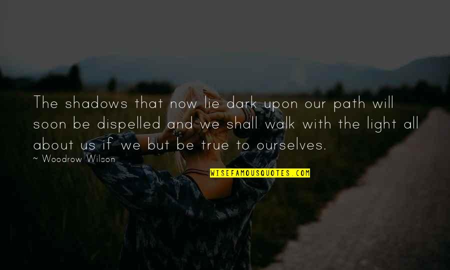 Monsters In Your Head Quotes By Woodrow Wilson: The shadows that now lie dark upon our