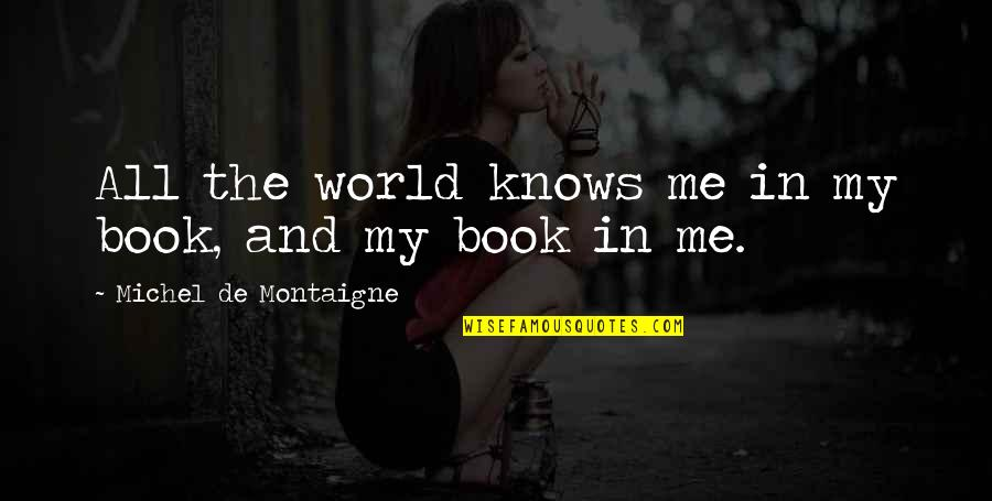 Montaigne Quotes By Michel De Montaigne: All the world knows me in my book,