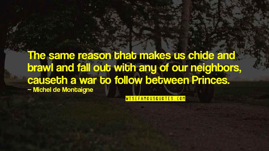 Montaigne Quotes By Michel De Montaigne: The same reason that makes us chide and