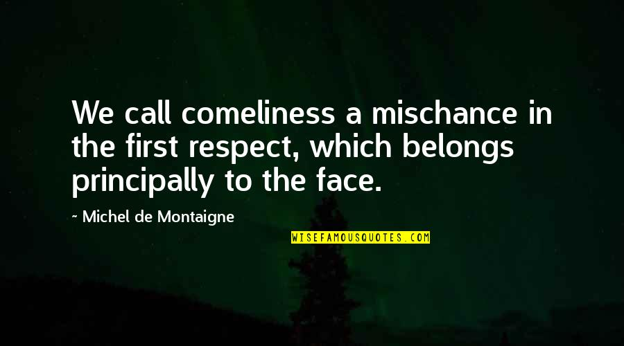 Montaigne Quotes By Michel De Montaigne: We call comeliness a mischance in the first