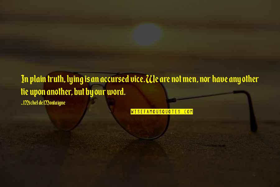 Montaigne Quotes By Michel De Montaigne: In plain truth, lying is an accursed vice.