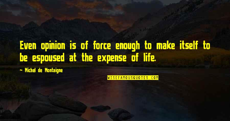 Montaigne Quotes By Michel De Montaigne: Even opinion is of force enough to make