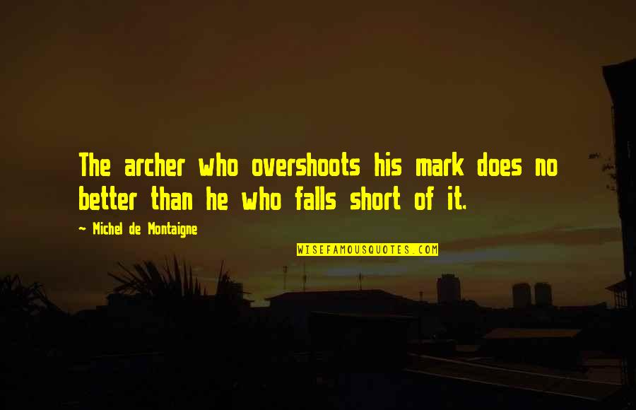 Montaigne Quotes By Michel De Montaigne: The archer who overshoots his mark does no
