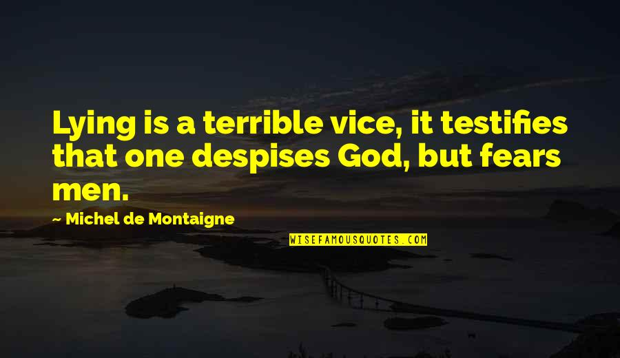 Montaigne Quotes By Michel De Montaigne: Lying is a terrible vice, it testifies that