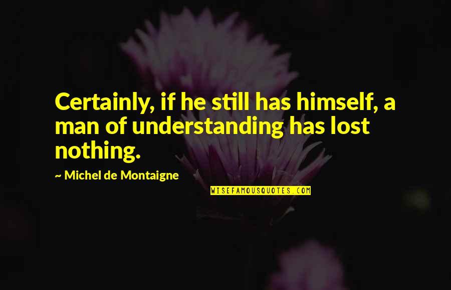 Montaigne Quotes By Michel De Montaigne: Certainly, if he still has himself, a man