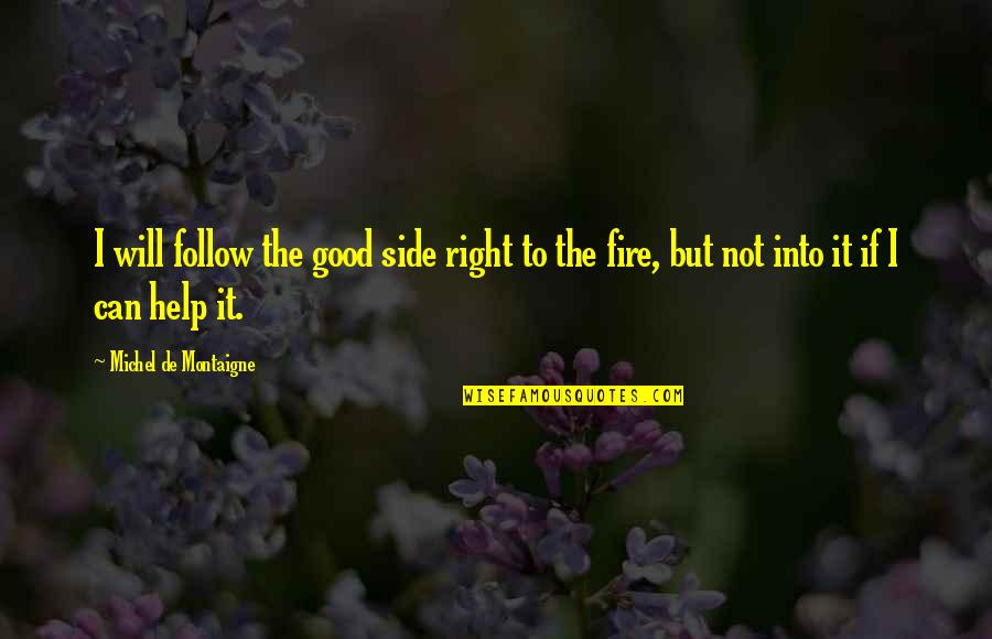 Montaigne Quotes By Michel De Montaigne: I will follow the good side right to