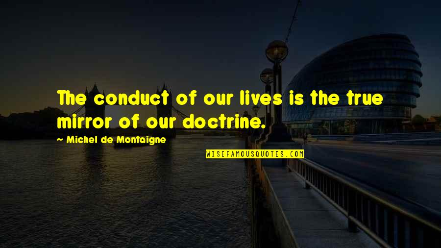 Montaigne Quotes By Michel De Montaigne: The conduct of our lives is the true