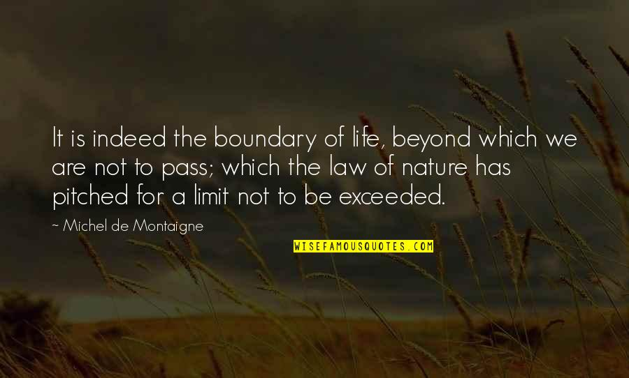 Montaigne Quotes By Michel De Montaigne: It is indeed the boundary of life, beyond