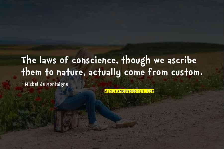 Montaigne Quotes By Michel De Montaigne: The laws of conscience, though we ascribe them