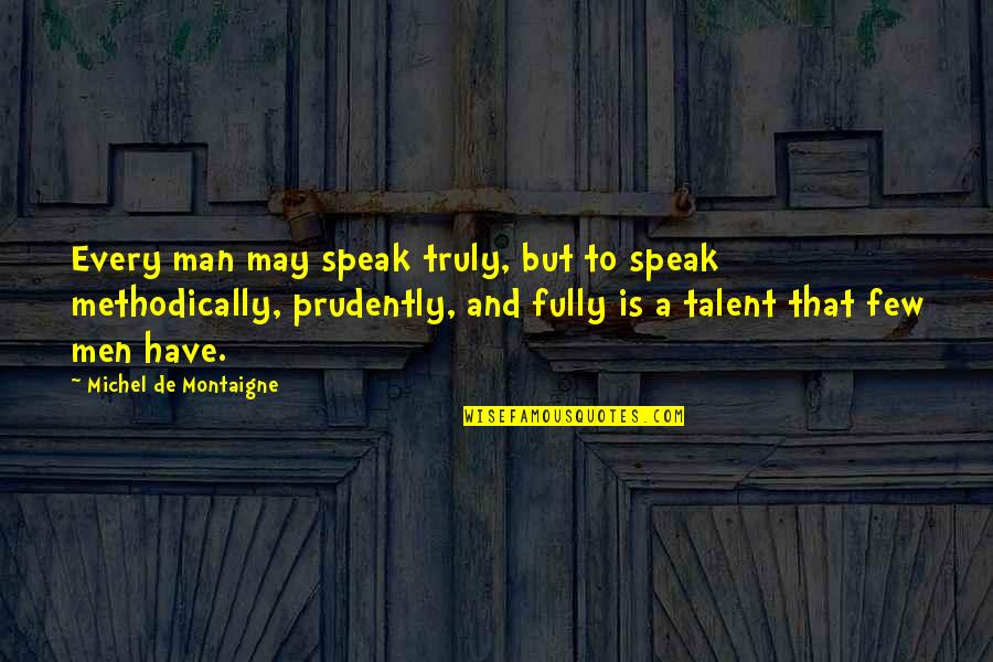 Montaigne Quotes By Michel De Montaigne: Every man may speak truly, but to speak