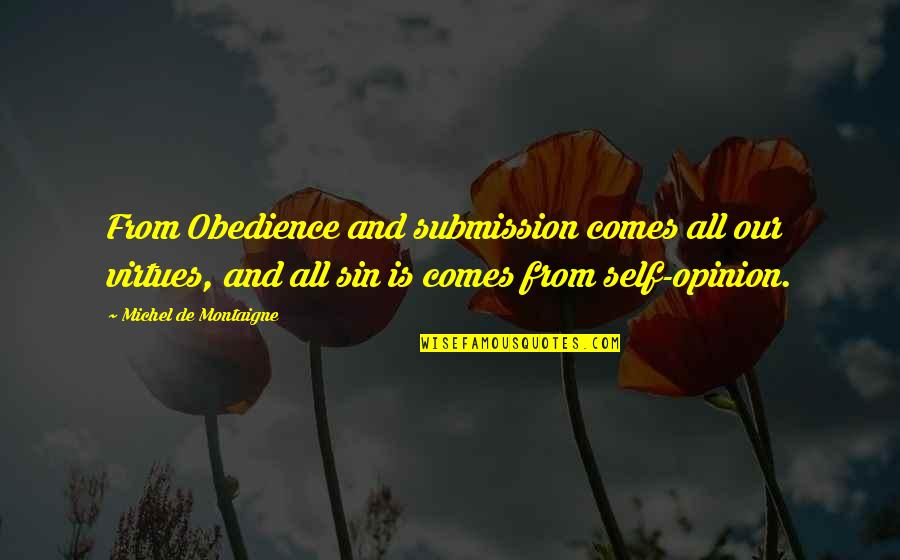 Montaigne Quotes By Michel De Montaigne: From Obedience and submission comes all our virtues,