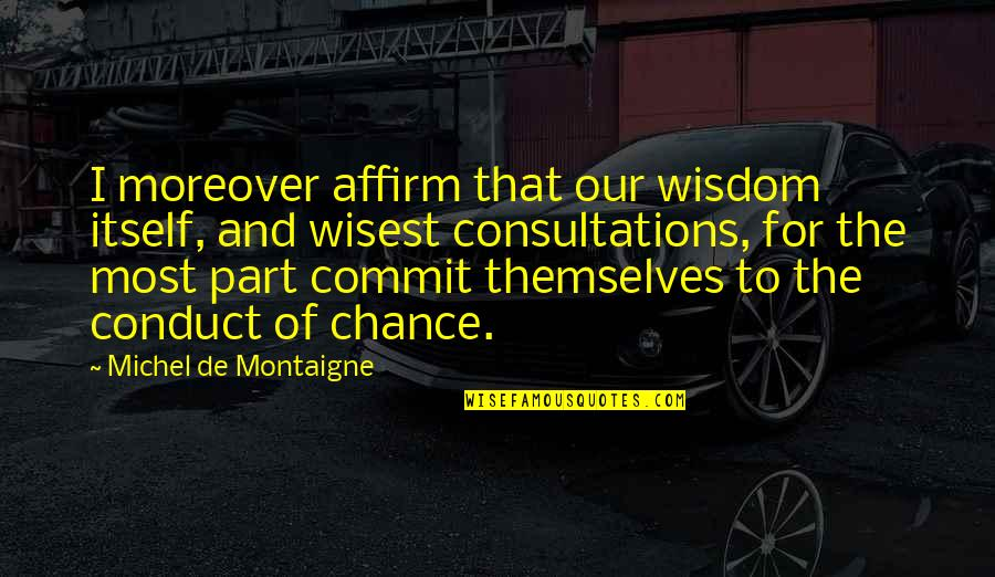 Montaigne Quotes By Michel De Montaigne: I moreover affirm that our wisdom itself, and