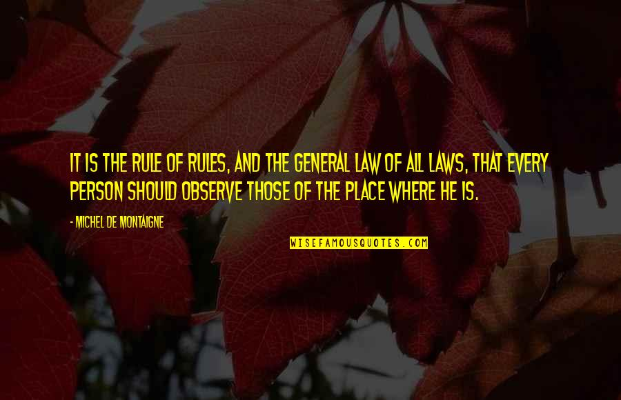 Montaigne Quotes By Michel De Montaigne: It is the rule of rules, and the
