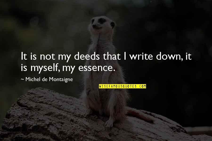Montaigne Quotes By Michel De Montaigne: It is not my deeds that I write