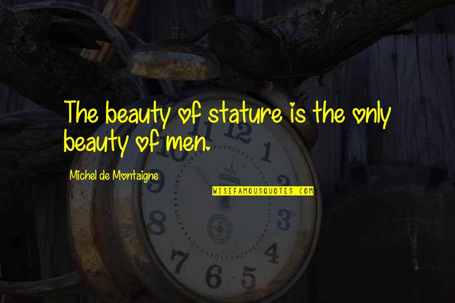 Montaigne Quotes By Michel De Montaigne: The beauty of stature is the only beauty