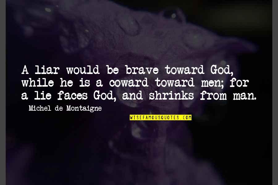Montaigne Quotes By Michel De Montaigne: A liar would be brave toward God, while