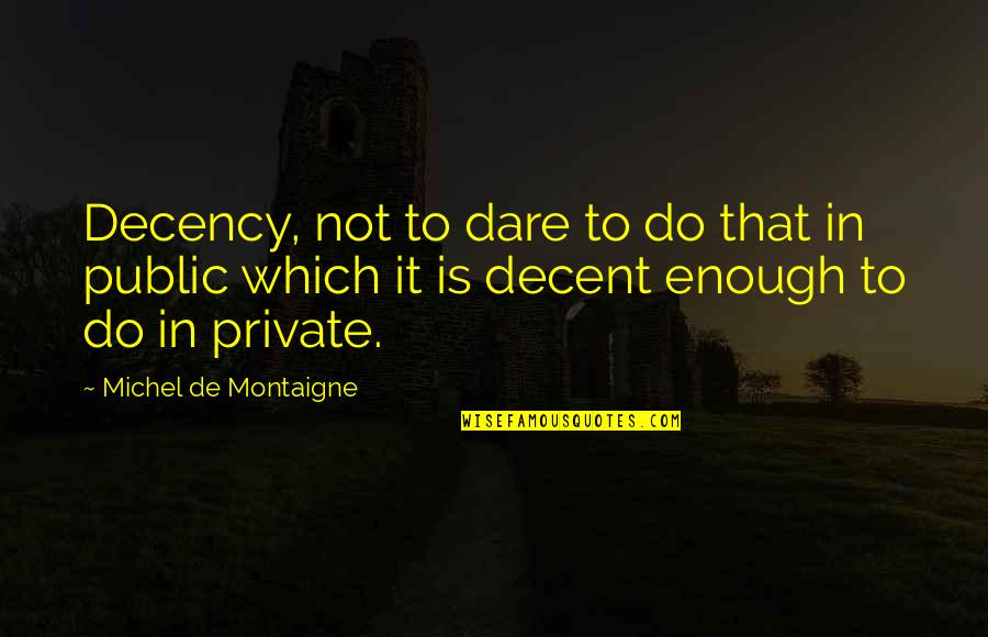 Montaigne Quotes By Michel De Montaigne: Decency, not to dare to do that in