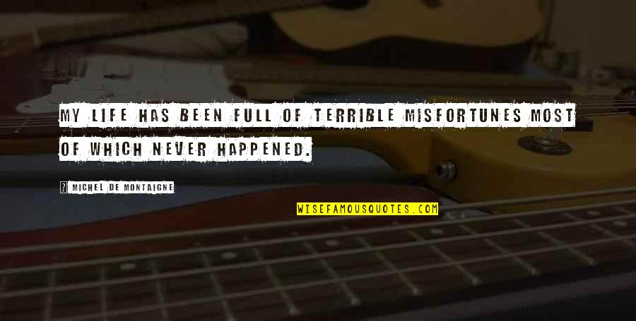 Montaigne Quotes By Michel De Montaigne: My life has been full of terrible misfortunes