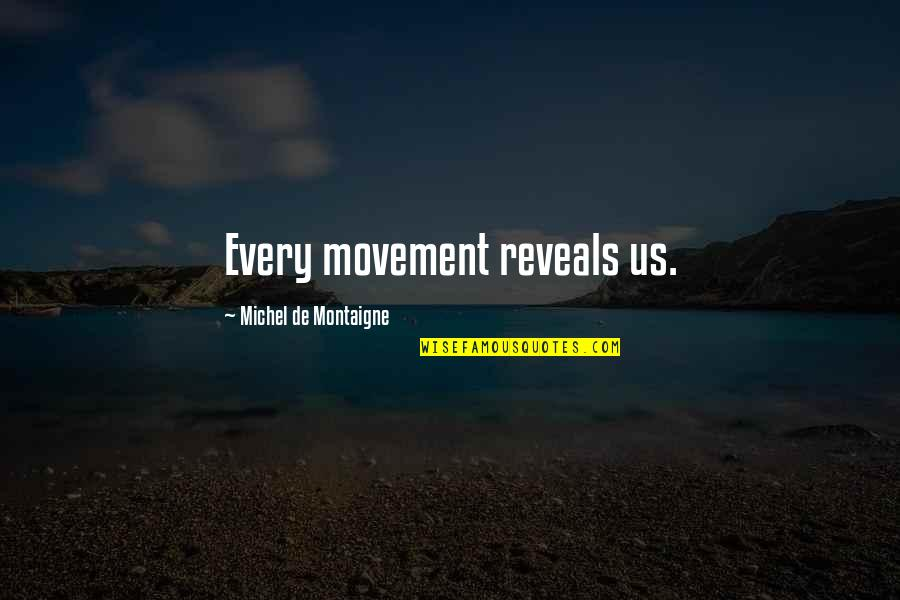 Montaigne Quotes By Michel De Montaigne: Every movement reveals us.