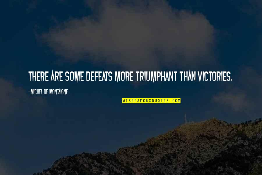 Montaigne Quotes By Michel De Montaigne: There are some defeats more triumphant than victories.
