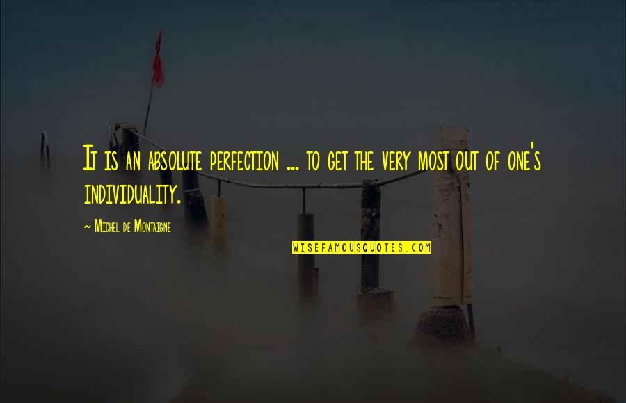 Montaigne Quotes By Michel De Montaigne: It is an absolute perfection ... to get