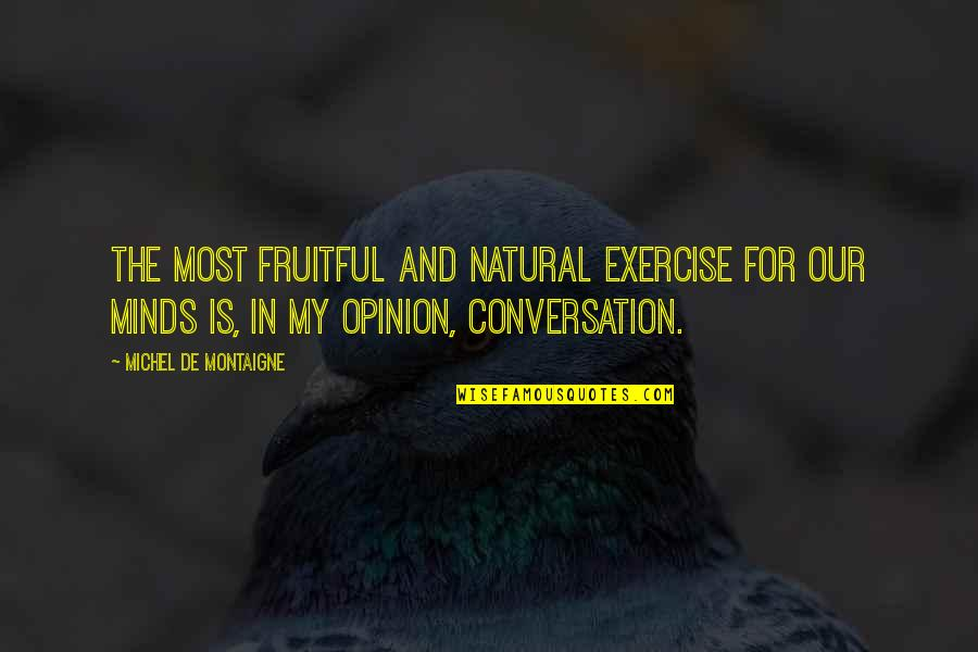 Montaigne Quotes By Michel De Montaigne: The most fruitful and natural exercise for our