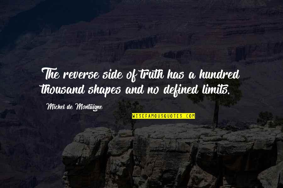Montaigne Quotes By Michel De Montaigne: The reverse side of truth has a hundred