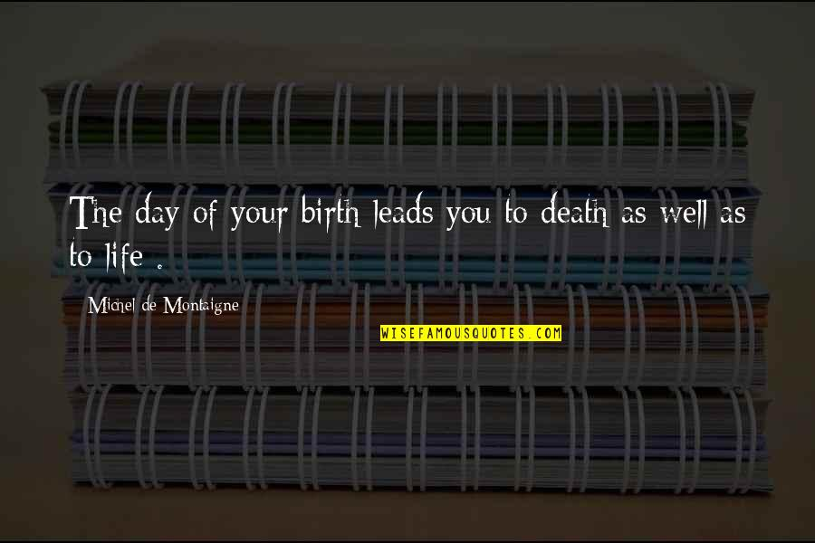 Montaigne Quotes By Michel De Montaigne: The day of your birth leads you to