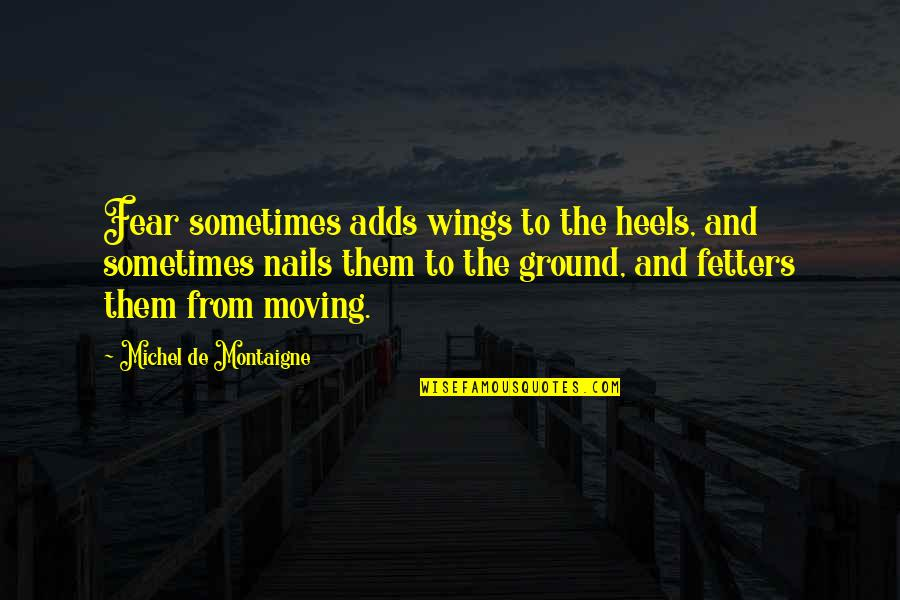 Montaigne Quotes By Michel De Montaigne: Fear sometimes adds wings to the heels, and