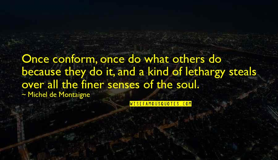 Montaigne Quotes By Michel De Montaigne: Once conform, once do what others do because