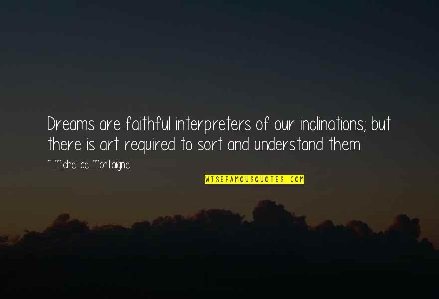 Montaigne Quotes By Michel De Montaigne: Dreams are faithful interpreters of our inclinations; but