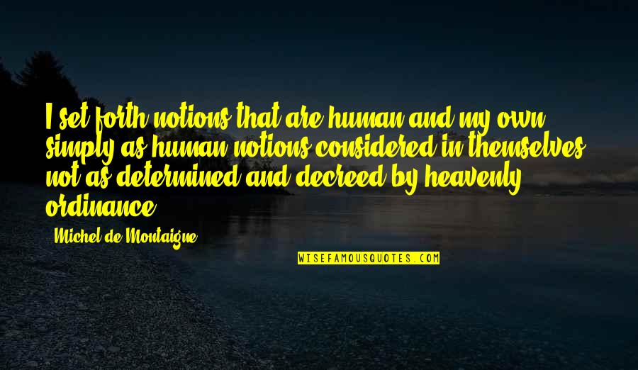 Montaigne Quotes By Michel De Montaigne: I set forth notions that are human and