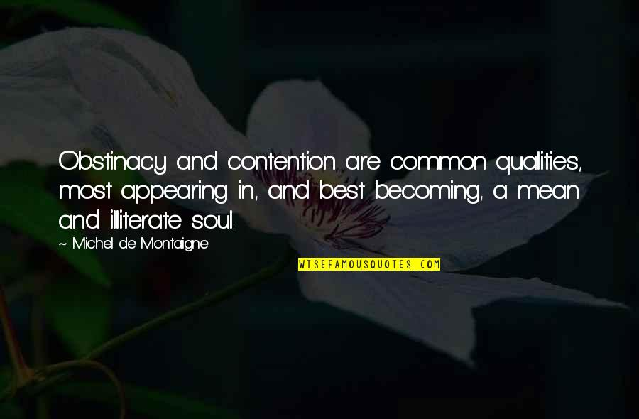Montaigne Quotes By Michel De Montaigne: Obstinacy and contention are common qualities, most appearing