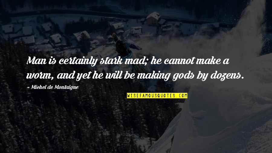 Montaigne Quotes By Michel De Montaigne: Man is certainly stark mad; he cannot make