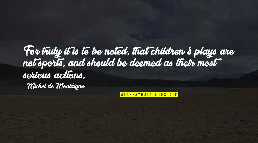 Montaigne Quotes By Michel De Montaigne: For truly it is to be noted, that