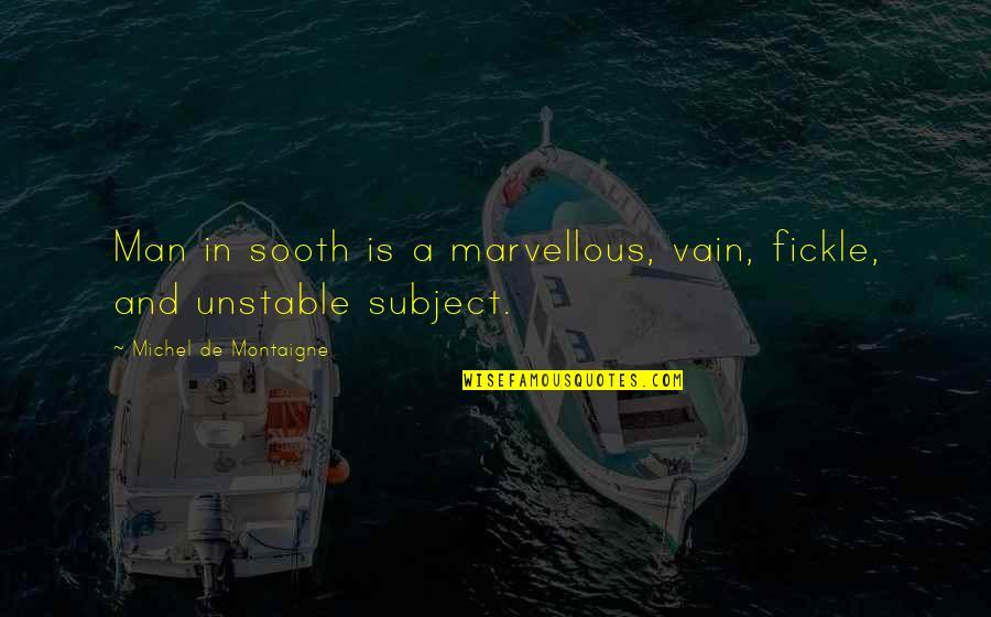 Montaigne Quotes By Michel De Montaigne: Man in sooth is a marvellous, vain, fickle,