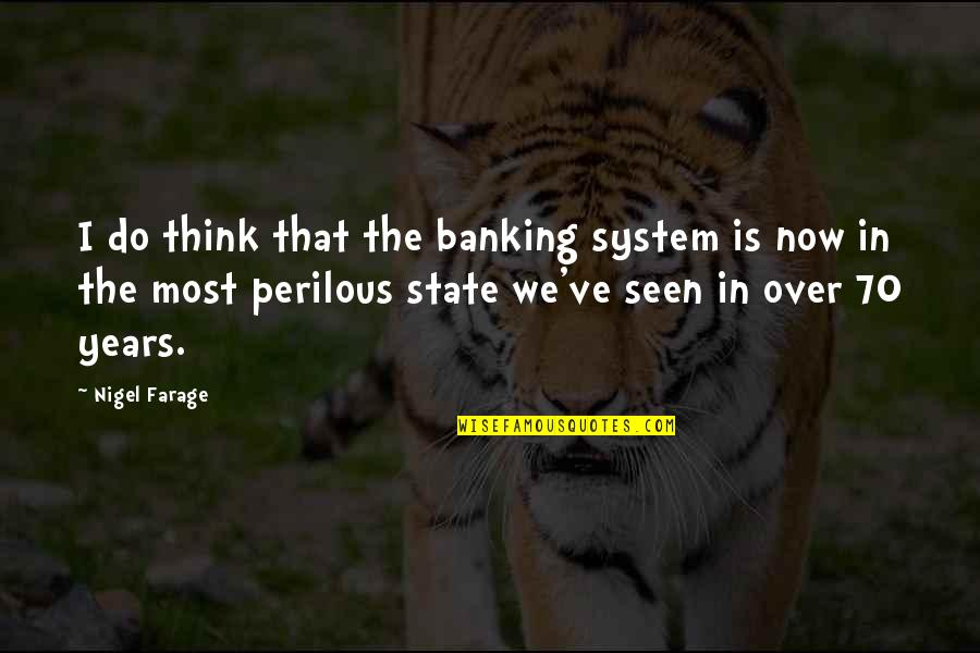 Montblanc Quotes By Nigel Farage: I do think that the banking system is