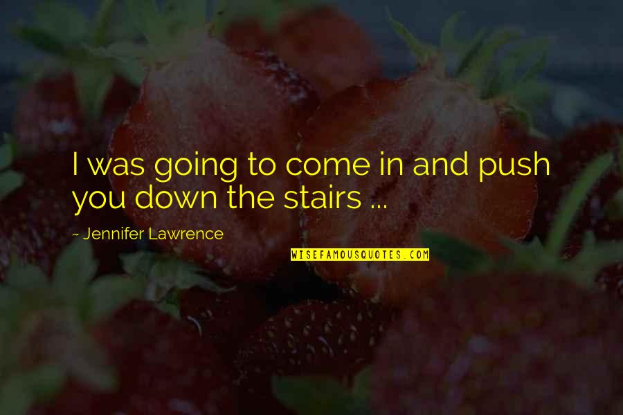 Monte Carlo 1930 Quotes By Jennifer Lawrence: I was going to come in and push
