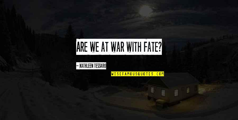 Monte Carlo 1930 Quotes By Kathleen Tessaro: Are we at war with fate?