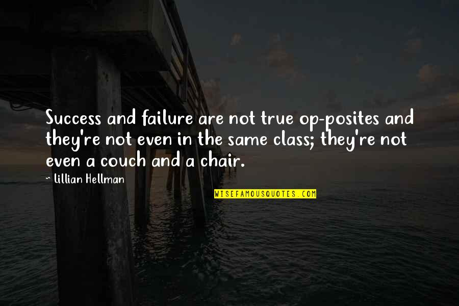 Monte Carlo 1930 Quotes By Lillian Hellman: Success and failure are not true op-posites and