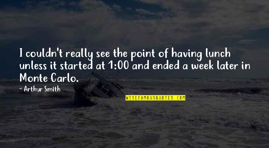 Monte Carlo Quotes By Arthur Smith: I couldn't really see the point of having