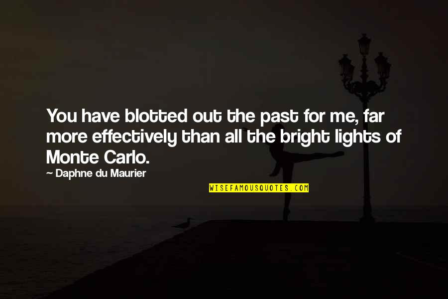 Monte Carlo Quotes By Daphne Du Maurier: You have blotted out the past for me,