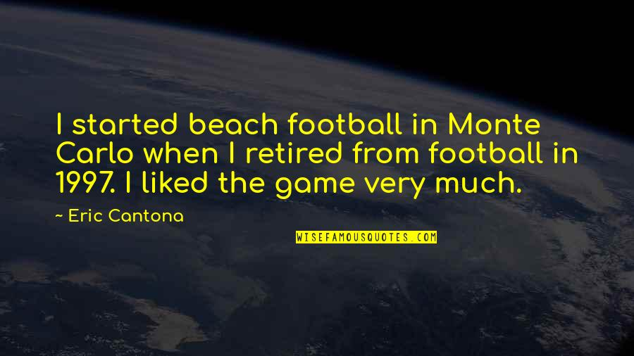 Monte Carlo Quotes By Eric Cantona: I started beach football in Monte Carlo when