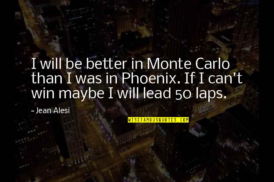 Monte Carlo Quotes By Jean Alesi: I will be better in Monte Carlo than