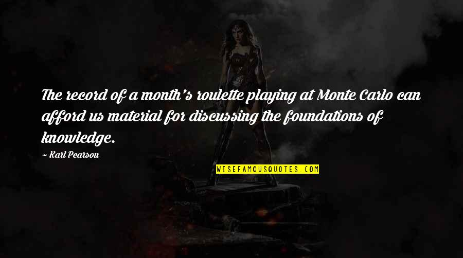 Monte Carlo Quotes By Karl Pearson: The record of a month's roulette playing at